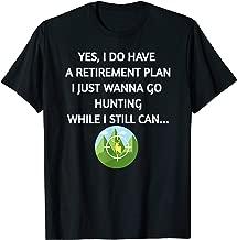 Funny Retirement tshirts I Just Wanna Go Hunting