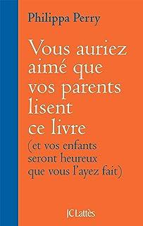 Vous auriez aimé que vos parents lisent ce livre : (et vos enfants seront heureux que vous l'ayez fait) (Essais et documents) (French Edition)