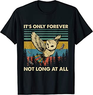 It's Only Forever Funny Owl Not Long At All Gift T-Shirt