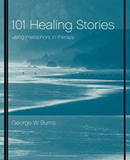 101 Healing Stories: Using Metaphors in Therapy