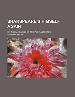 Shakspeare's Himself Again; Or the Language of the Poet Asserted