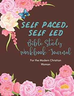 Self Paced, Self Led Bible Study Workbook Journal for the Modern Christian Woman: 6 Month Format with Prompts to Encourage a Deeper Connection with God
