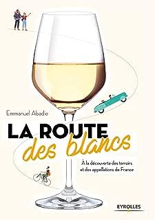 La route des blancs : A la découverte des terroirs et des appellations de France
