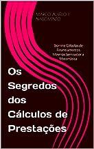 Os Segredos dos Cálculos de Prestações: Domine Cálculos de Financiamentos Mesmos Sem saber a Matemática