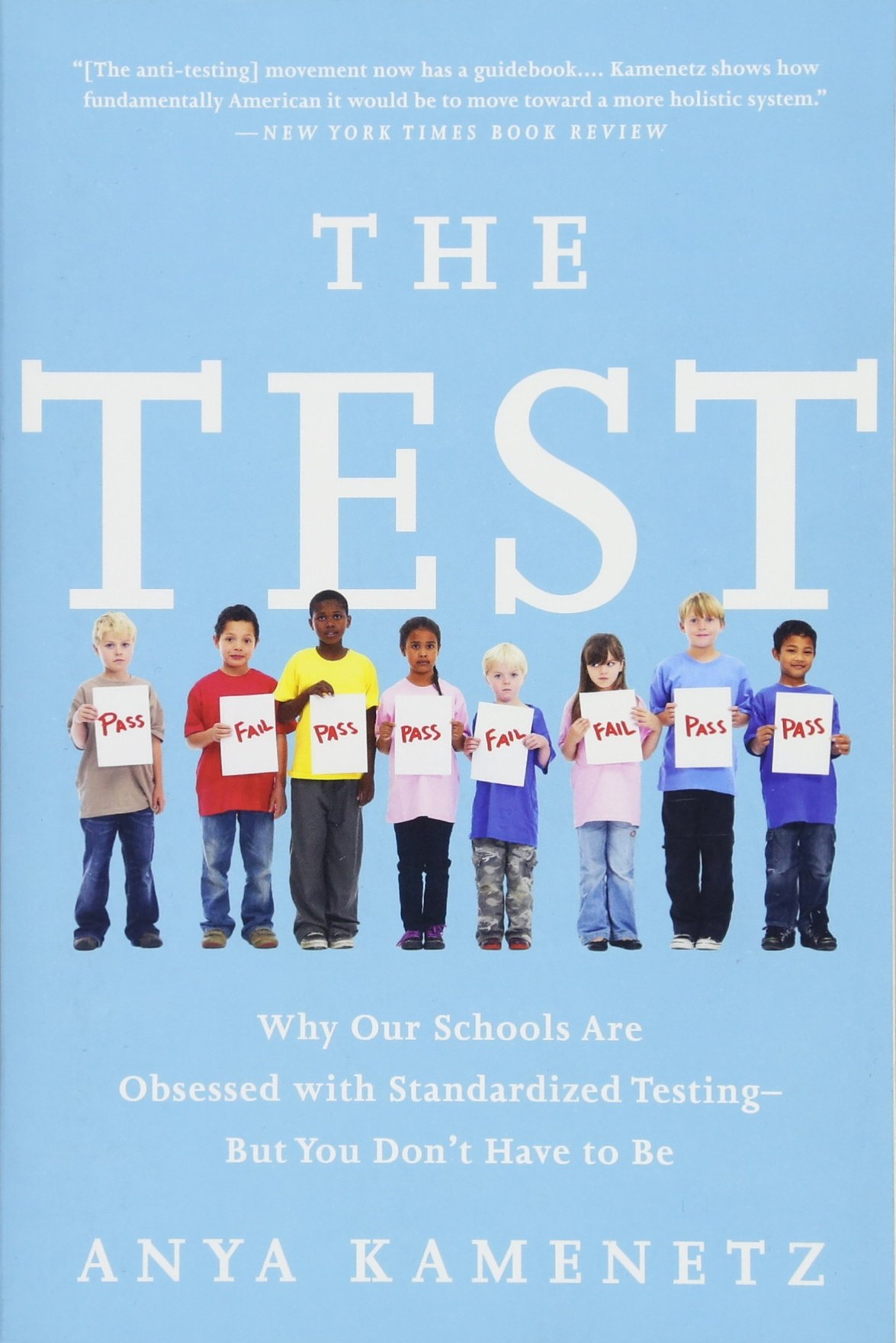 The Test: Why Our Schools Are Obsessed With Standardized Testing But You Don't Have To Be