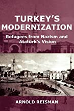 Turkey's Modernization: Refugees from Nazism and Atatrk's Vision