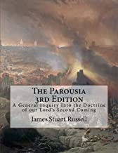 The Parousia 3rd Edition: A General Inquiry Into the Doctrine of our Lord's Second Coming