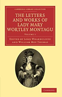 The Letters and Works of Lady Mary Wortley Montagu (Cambridge Library Collection - Travel, Europe) (Volume 1)