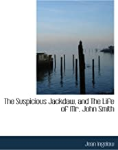 The Suspicious Jackdaw, and The Life of Mr. John Smith