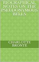 Biographical Notes on the Pseudonymous Bells (English Edition)