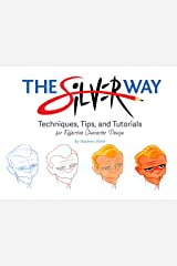 The Silver Way: Techniques, Tips, and Tutorials for Effective Character Design Paperback