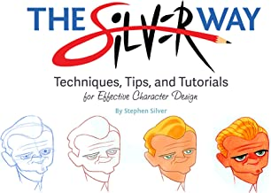 The Silver Way: Techniques, Tips, and Tutorials for Effective Character Design PDF