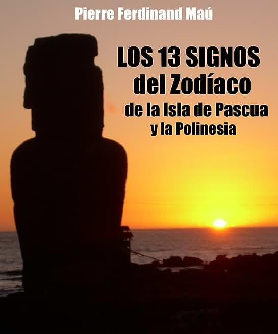 Los 13 signos del ZODIACO de la Isla de Pascua y la Polinesia (Spanish Edition)