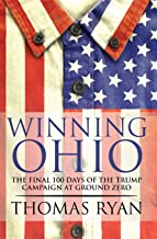 Winning Ohio: The final 100 days of the 2016 Trump presidential campaign at ground zero