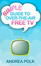 Simple Guide to Over-the-Air Free TV (Non-Technical Guide To Cord Cutting Book 1)