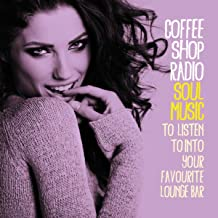 Coffee Shop Radio: Soul Music (To Listen to into Your Favourite Lounge Bar)