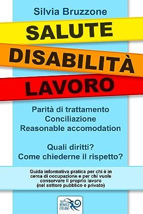 Salute Disabilita Lavoro: Parità di trattamento, conciliazione, reasonable accomodation. Quali diritti? Come chiederne il rispetto?