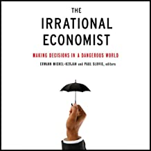 The Irrational Economist: Making Decisions in a Dangerous World