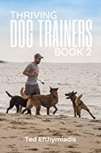 Thriving Dog Trainers Book 2: Get better clients, work less, enjoy your life and business (Business books for dog trainers)