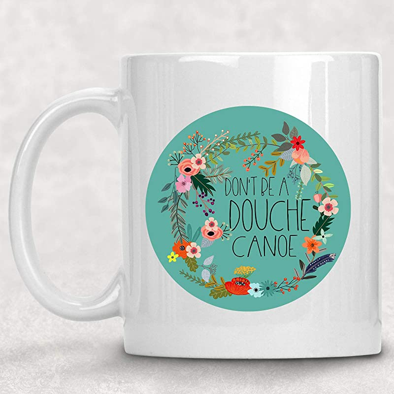 Don T Be A Douche Canoe Funny Floral Adult Mug Best Friend Gag Gift For Her