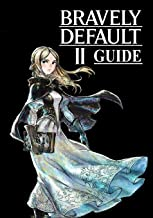 Bravely Default II Guide: The Complete Guide, Walkthrough, Tips and Hints to Become a Pro Player
