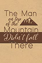 The Man On Top of the Mountain, Didn't Fall There: Gratitude Journal Notebook, Diary for Writing Daily Grateful Thoughts and Things, Simple, Basic & ... Anxiety, Finding Joy Each Day and More.