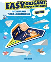Easy Origami Paper Airplanes for Kids: Paper Airplanes To Fold And Coloring Book Ages 3-5, 6-8, 9-12 (Paper Folding Book)