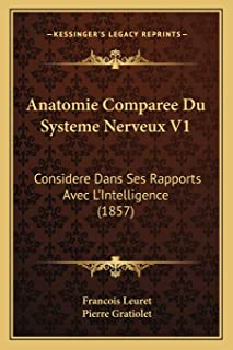 Anatomie Comparee Du Systeme Nerveux V1: Considere Dans Ses Rapports Avec L'Intelligence (1857)