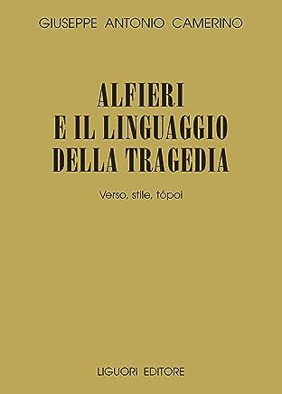 Alfieri e il linguaggio della tragedia: Verso, stile, tópoi (Collana di testi e di critica Vol. 35)