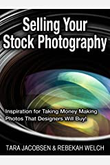 Selling Your Stock Photography: Stock Photography For Fun & Profit… How to turn the photos you love to take into cash in your pocket! Kindle Edition