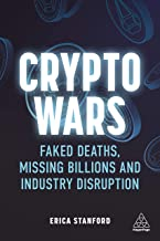 Crypto Wars: Faked Deaths, Missing Billions and Industry Disruption (English Edition)