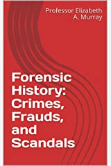 Forensic History: Crimes, Frauds, and Scandals Kindle Edition
