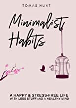 Minimalist Habits: A Happy & Stress-Free Life with Less Stuff and a Healthy Mind