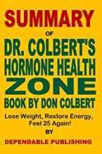 Summary of Dr. Colbert's Hormone Health Zone Book by Don Colbert: Lose Weight, Restore Energy, Feel 25 Again!