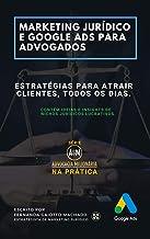 Marketing Jurídico e Google Ads para Advogados: Estratégias para atrair clientes todos os dias. (Advocacia Milionária Livro 1)
