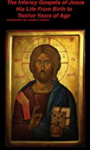 The Infancy Gospels of Jesus: His Life From Birth to Twelve Years of Age