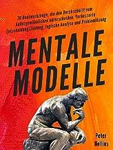 Mentale Modelle: 30 Denkwerkzeuge, die den Durchschnitt vom Außergewöhnlichen unterscheiden. Verbesserte Entscheidungsfind...
