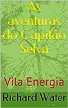 As aventuras do Capitão Selva : Vila Energia (Portuguese Edition)
