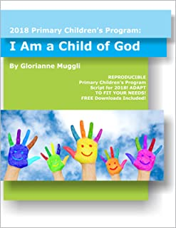 2018 Primary Children's Program: I Am a Child of God (2018 LDS Primary Theme Series Book 3)