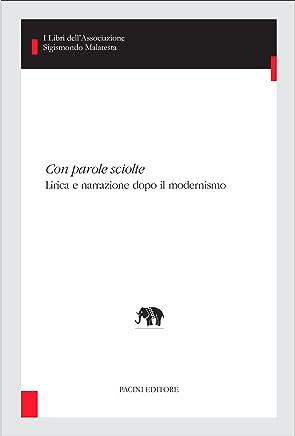 Con parole sciolte: Lirica e narrazione dopo il modernismo (I libri dell'Associazione Sigismondo Malatesta - Studi di letterature comparate Vol. 21)