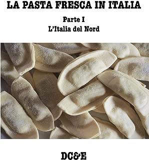 LA PASTA FRESCA IN ITALIA  Parte I   -  L'Italia del Nord (Italian Edition)