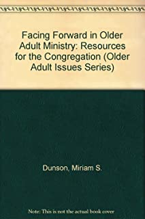 Facing Forward in Older Adult Ministry: Resources for the Congregation (Older Adult Issues Series)
