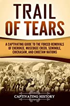Trail of Tears: A Captivating Guide to the Forced Removals of Cherokee, Muscogee Creek, Seminole, Chickasaw, and Choctaw N...