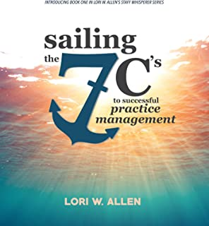 Sailing the 7 C's to Successful Practice Management (Lori Allen's The Staff Whisperer Series Book 1)