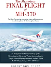 The Mysterious Final Flight of MH-370: The Most Fascinating, Anomalous Mystery Disappearance in a Century Since the Sinking of the Titanic