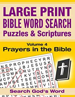 LARGE PRINT - Bible Word Search Puzzles with Scriptures, Volume 4: Prayers in the Bible: Search God's Word (LARGE PRINT - Bible Word Search Puzzles and Scriptures)