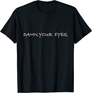 damn your eyes t shirt
