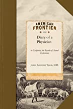 Diary of a Physician: In California, the Results of Actual Experience Including Notes of the Journey by Land and Water and Observations on the Climate, Soil, Resources of the Country, Etc.