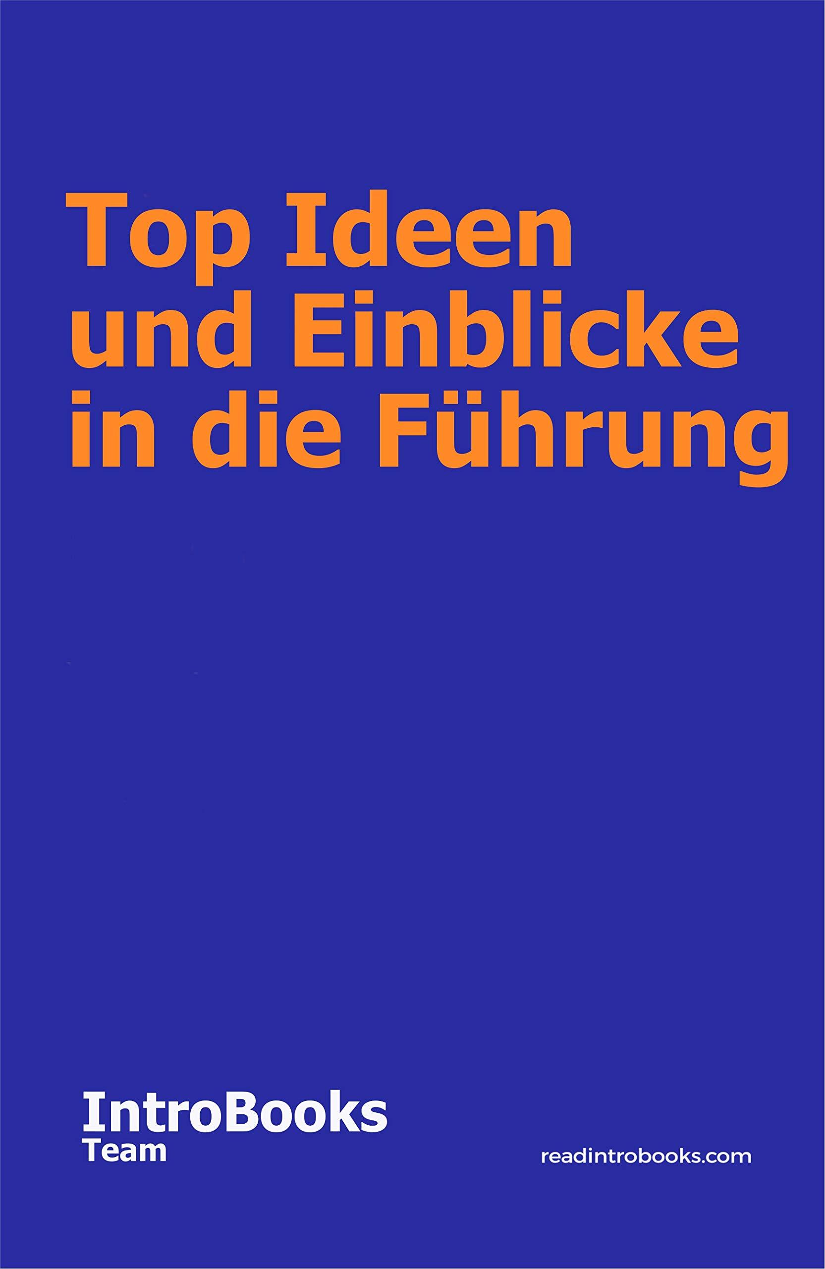 Top Ideen und Einblicke in die Führung (German Edition)