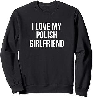 I Love My Polish Girlfriend Sweatshirt